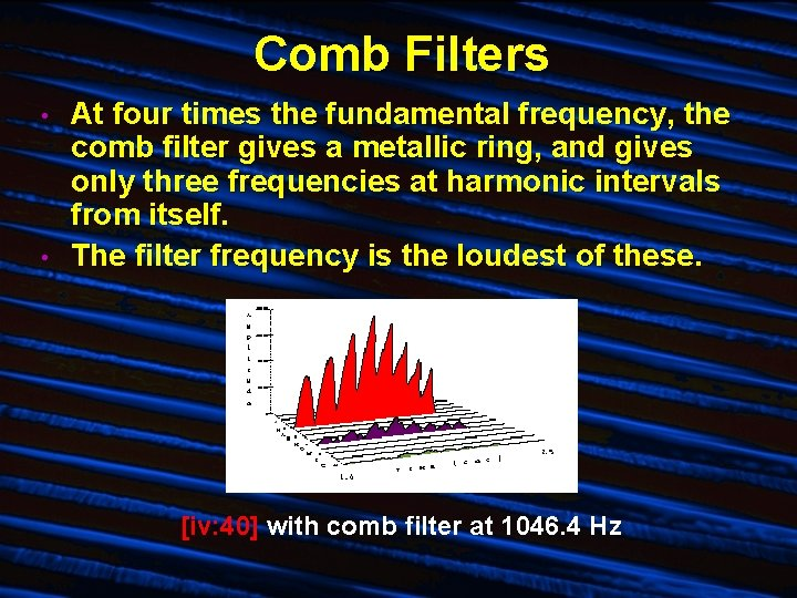 Comb Filters • • At four times the fundamental frequency, the comb filter gives