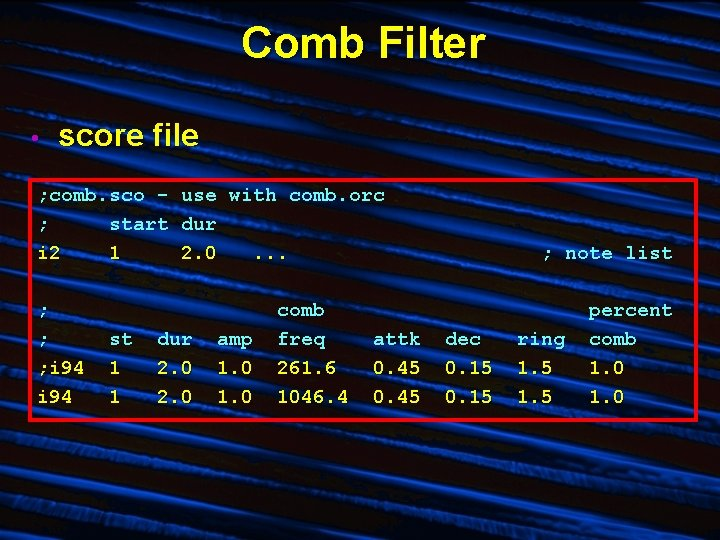 Comb Filter • score file ; comb. sco - use with comb. orc ;