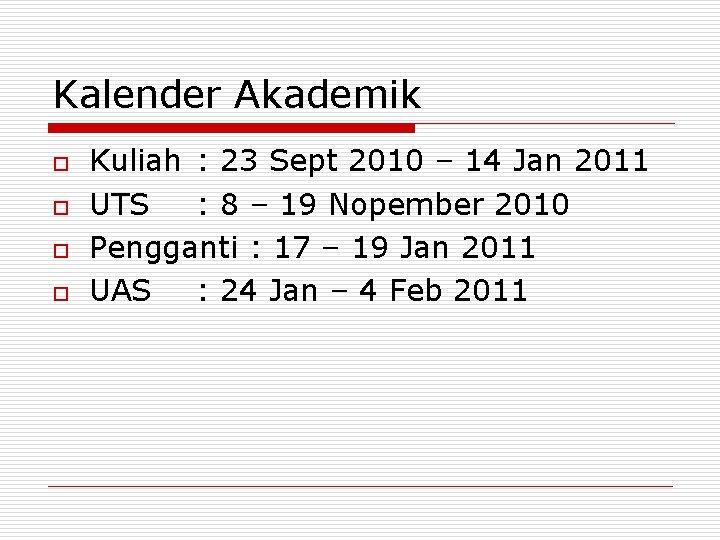 Kalender Akademik o o Kuliah : 23 Sept 2010 – 14 Jan 2011 UTS
