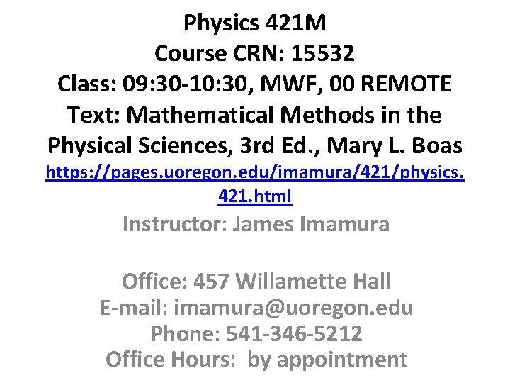 Physics 421 M Course CRN: 15532 Class: 09: 30 -10: 30, MWF, 00 REMOTE