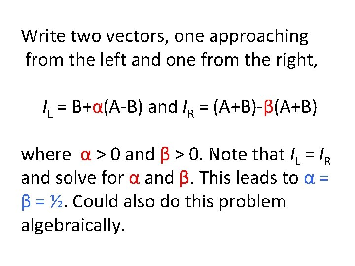 Write two vectors, one approaching from the left and one from the right, IL
