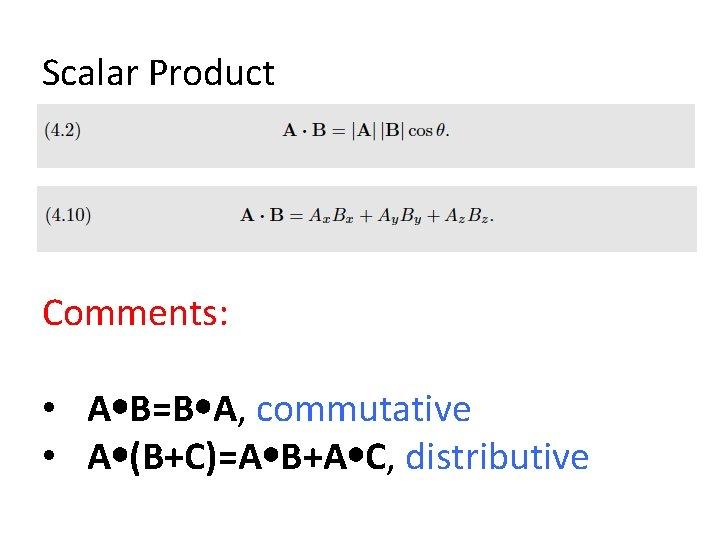 Scalar Product Comments: • A B=B A, commutative • A (B+C)=A B+A C, distributive