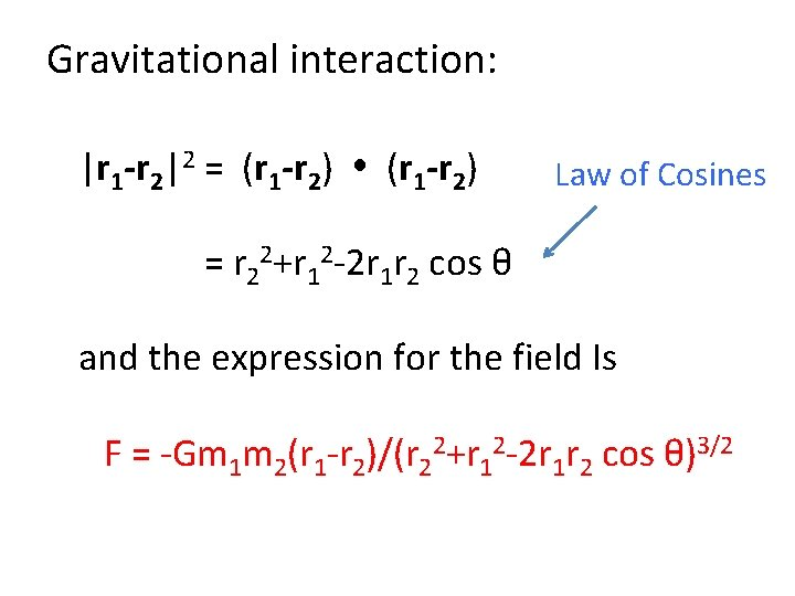 Gravitational interaction: |r 1 -r 2|2 = (r 1 -r 2) Law of Cosines