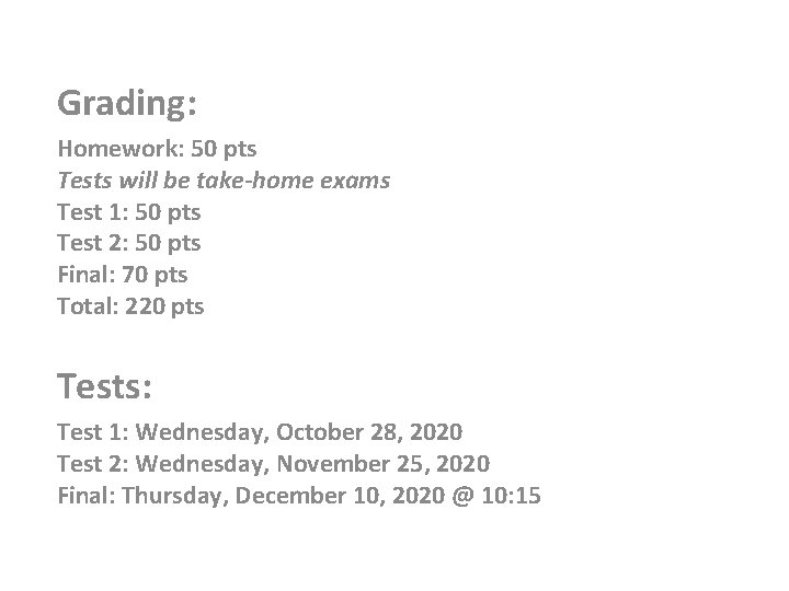 Grading: Homework: 50 pts Tests will be take-home exams Test 1: 50 pts Test