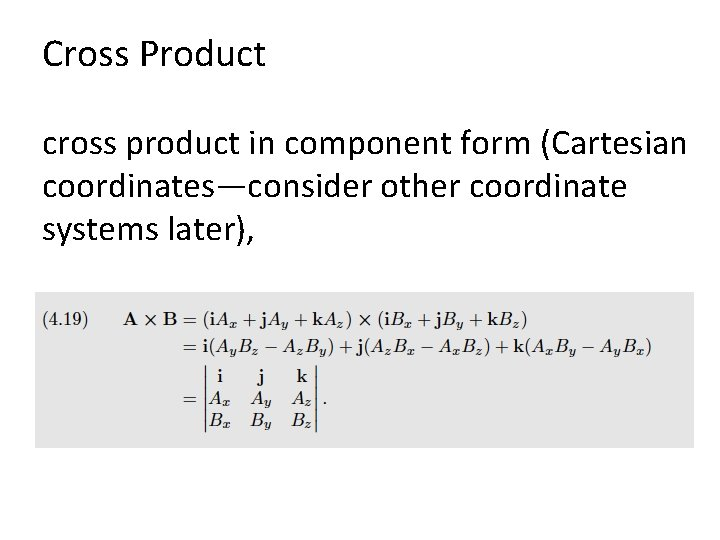 Cross Product cross product in component form (Cartesian coordinates—consider other coordinate systems later),