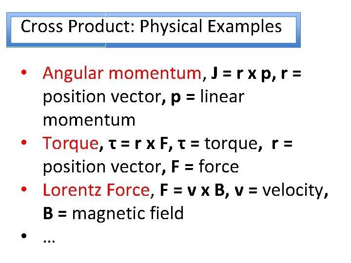 Cross Product: Physical Examples • Angular momentum, J = r x p, r =