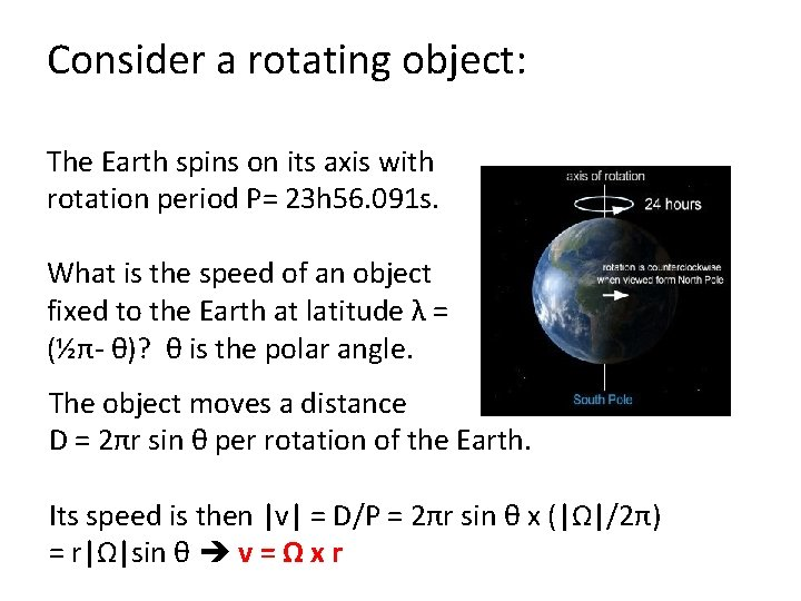 Consider a rotating object: The Earth spins on its axis with rotation period P=