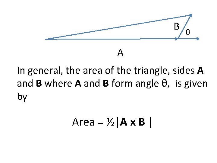 B θ A In general, the area of the triangle, sides A and B