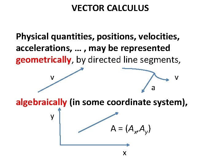 VECTOR CALCULUS Physical quantities, positions, velocities, accelerations, … , may be represented geometrically, by