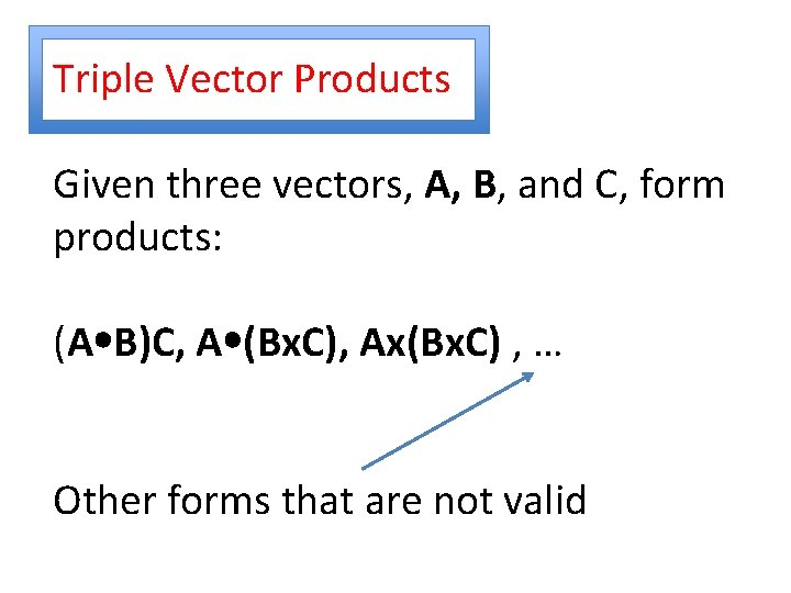 Triple Vector Products Given three vectors, A, B, and C, form products: (A B)C,