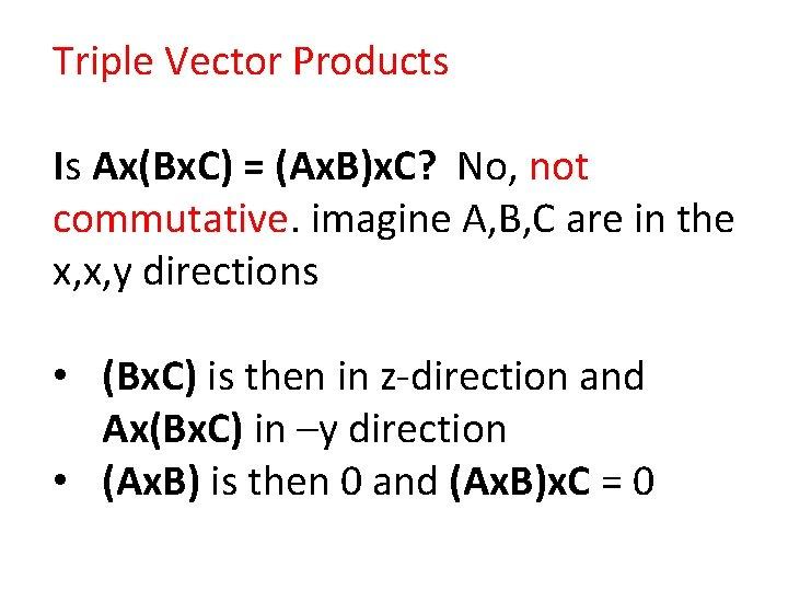 Triple Vector Products Is Ax(Bx. C) = (Ax. B)x. C? No, not commutative. imagine