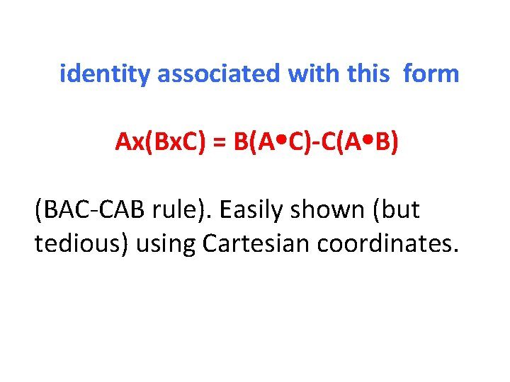 identity associated with this form Ax(Bx. C) = B(A C)-C(A B) (BAC-CAB rule). Easily