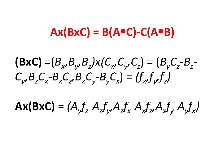 Ax(Bx. C) = B(A C)-C(A B) (Bx. C) =(Bx, By, Bz)x(Cx, Cy, Cz) =