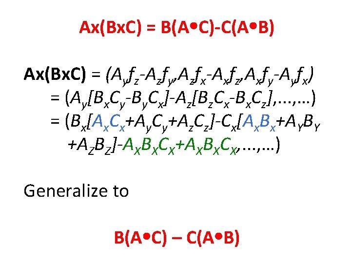 Ax(Bx. C) = B(A C)-C(A B) Ax(Bx. C) = (Ayfz-Azfy, Azfx-Axfz, Axfy-Ayfx) = (Ay[Bx.