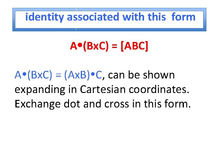 identity associated with this form A (Bx. C) = [ABC] A (Bx. C) =