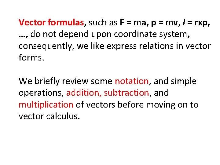 Vector formulas, such as F = ma, p = mv, l = rxp, …,