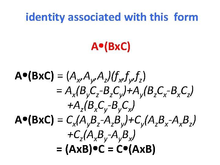identity associated with this form A (Bx. C) = (Ax, Ay, Az)(fx, fy, fz)