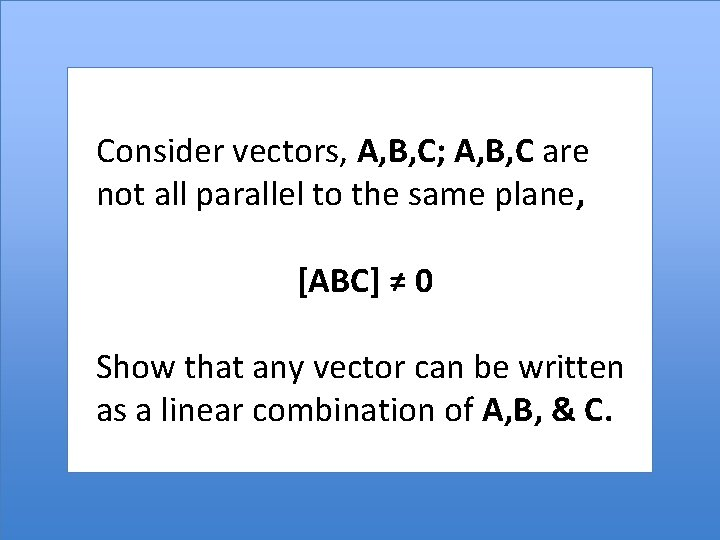 Consider vectors, A, B, C; A, B, C are not all parallel to the