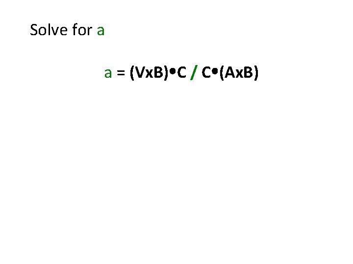 Solve for a a = (Vx. B) C / C (Ax. B)