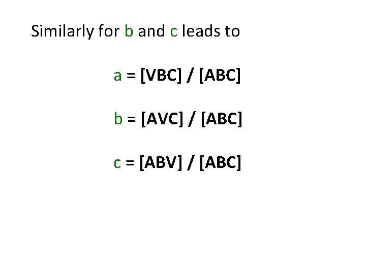 Similarly for b and c leads to a = [VBC] / [ABC] b =
