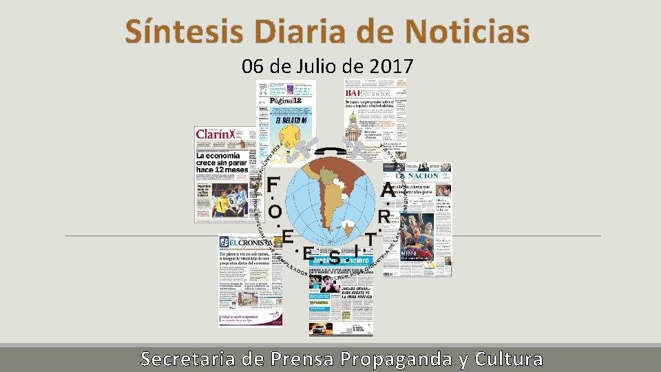 Síntesis Diaria de Noticias 06 de Julio de 2017 Secretaria de Prensa Propaganda y