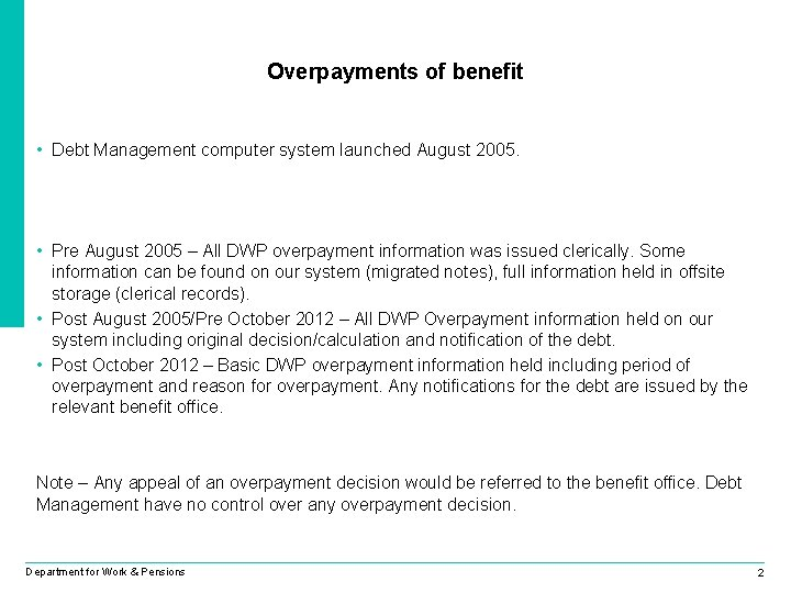 Overpayments of benefit • Debt Management computer system launched August 2005. • Pre August