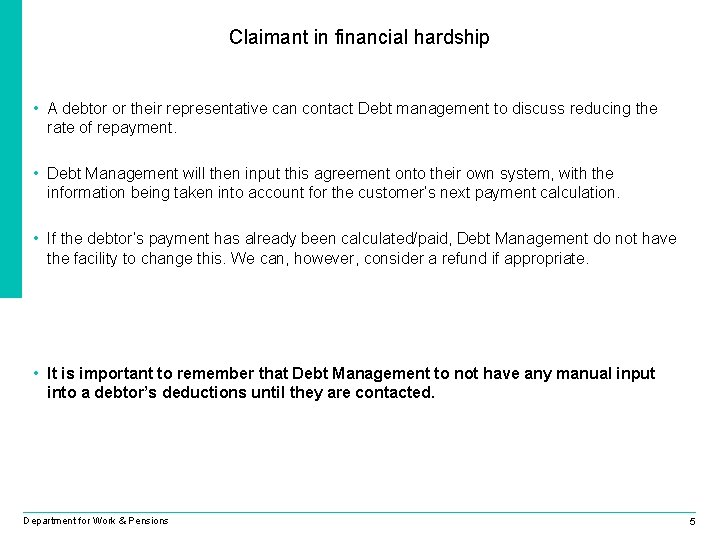 Claimant in financial hardship • A debtor or their representative can contact Debt management