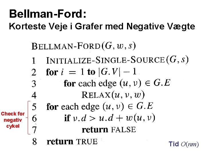 Bellman-Ford: Korteste Veje i Grafer med Negative Vægte Check for negativ cykel Tid O(nm)