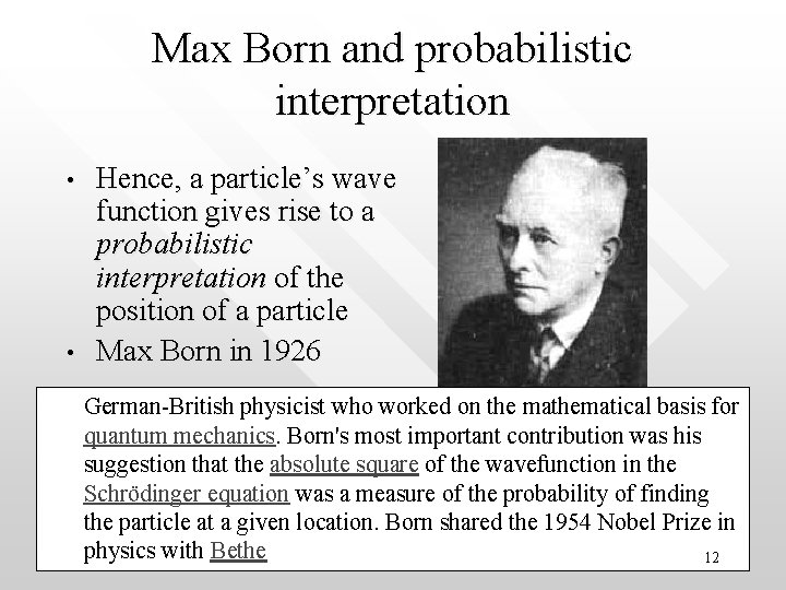 Max Born and probabilistic interpretation • • Hence, a particle's wave function gives rise