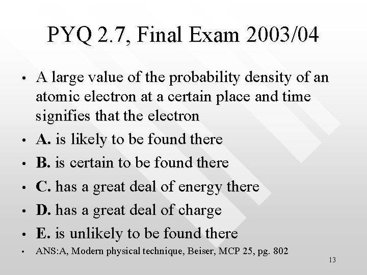 PYQ 2. 7, Final Exam 2003/04 • A large value of the probability density