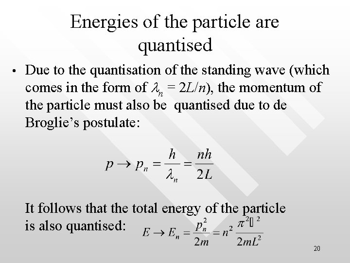 Energies of the particle are quantised • Due to the quantisation of the standing