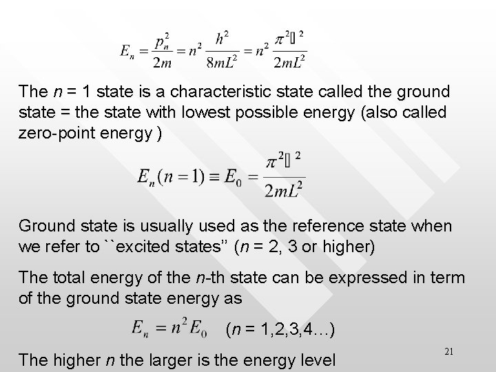 The n = 1 state is a characteristic state called the ground state =