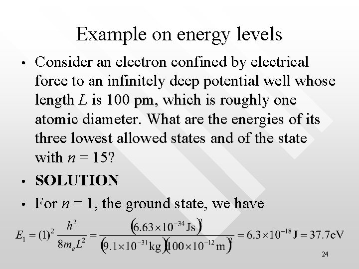 Example on energy levels • • • Consider an electron confined by electrical force
