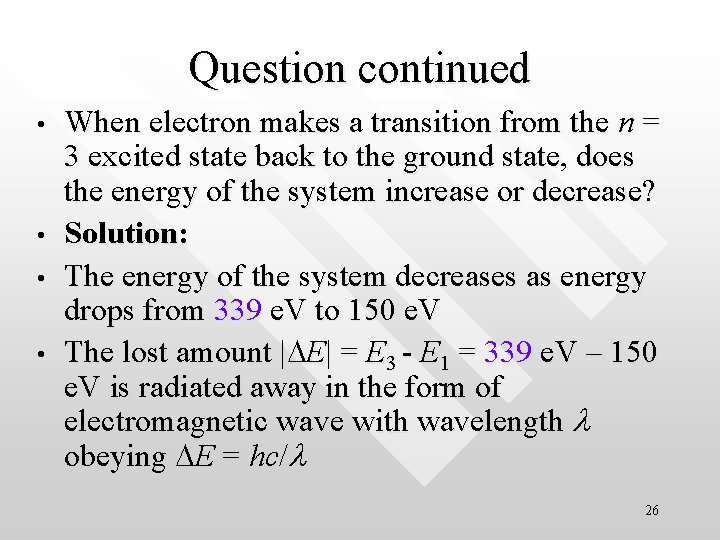 Question continued • • When electron makes a transition from the n = 3