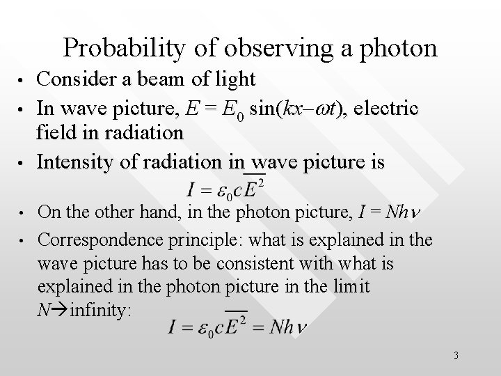 Probability of observing a photon • • • Consider a beam of light In