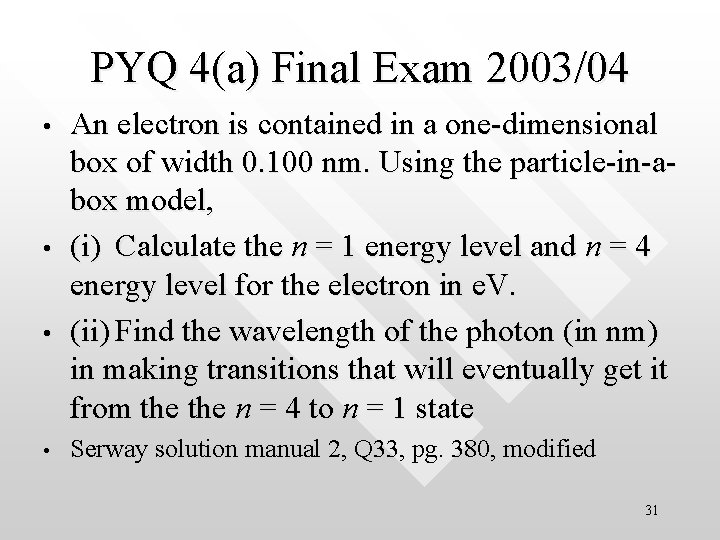 PYQ 4(a) Final Exam 2003/04 • • An electron is contained in a one-dimensional