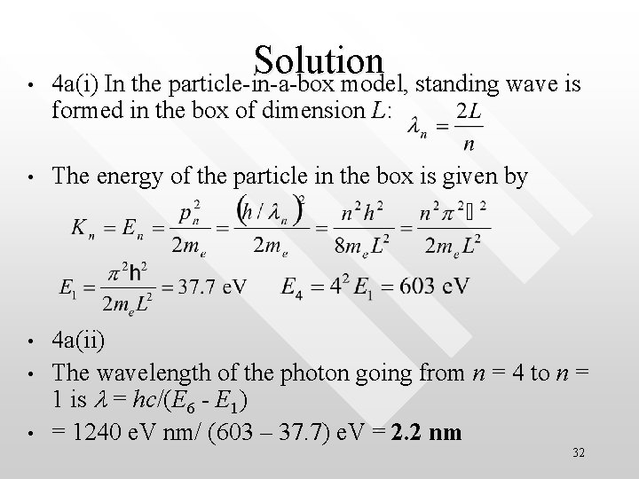 • Solution 4 a(i) In the particle-in-a-box model, standing wave is • The