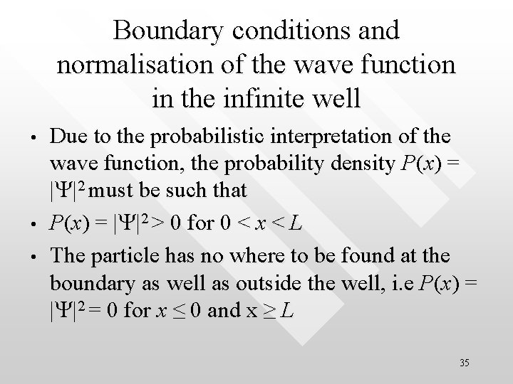 Boundary conditions and normalisation of the wave function in the infinite well • •