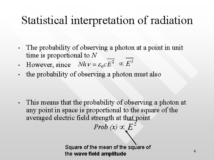Statistical interpretation of radiation • • The probability of observing a photon at a