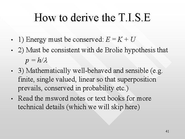 How to derive the T. I. S. E • • 1) Energy must be