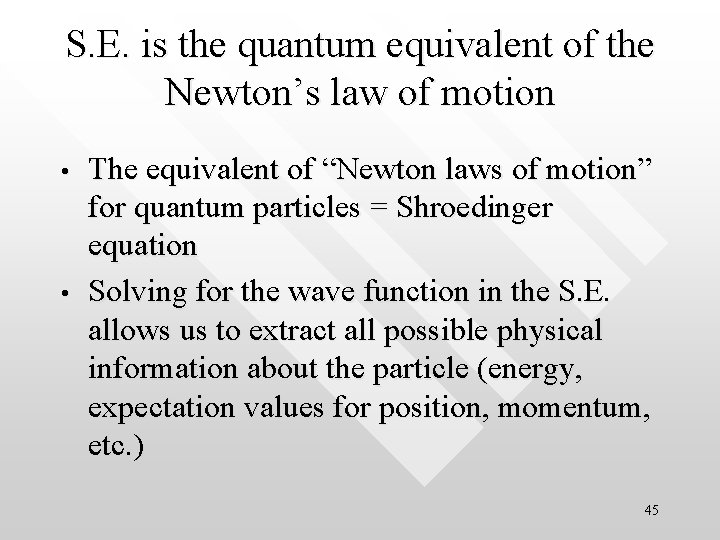 S. E. is the quantum equivalent of the Newton's law of motion • •