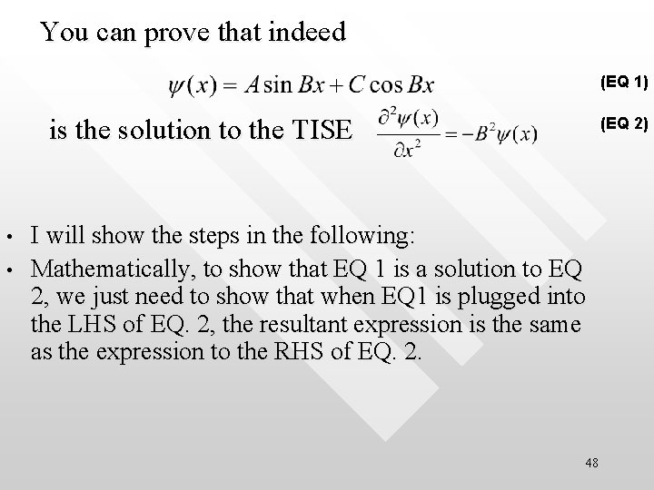 You can prove that indeed (EQ 1) is the solution to the TISE •