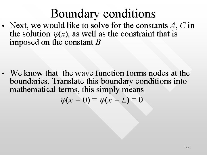 Boundary conditions • Next, we would like to solve for the constants A, C