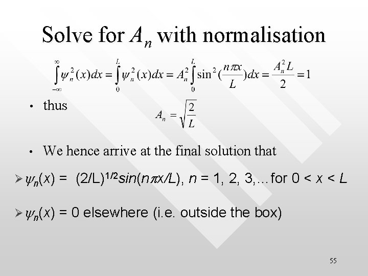 Solve for An with normalisation • thus • We hence arrive at the final