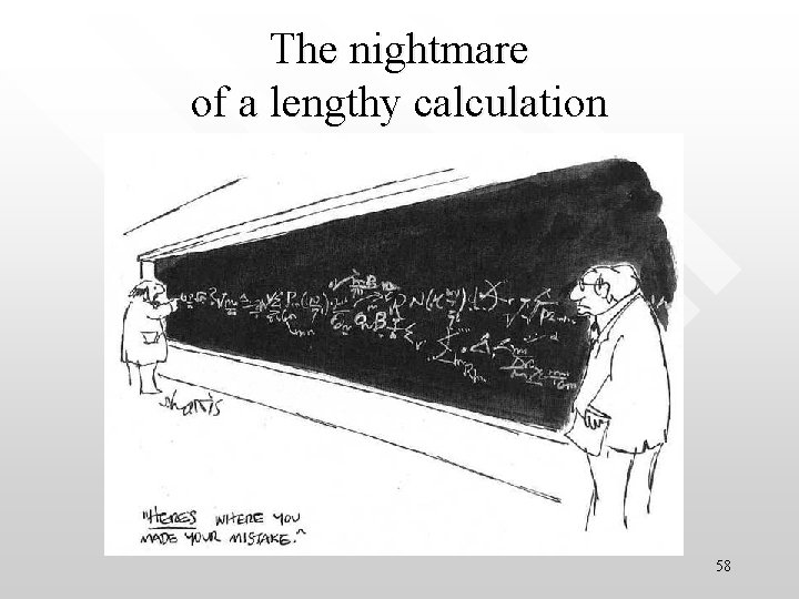The nightmare of a lengthy calculation 58