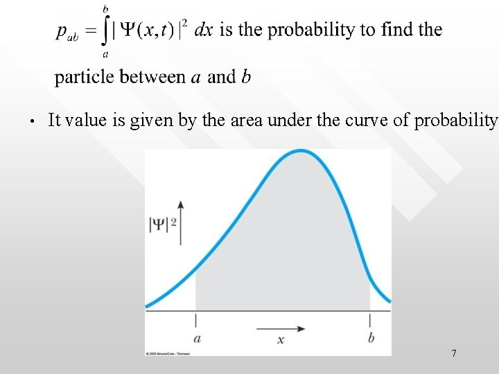 • It value is given by the area under the curve of probability