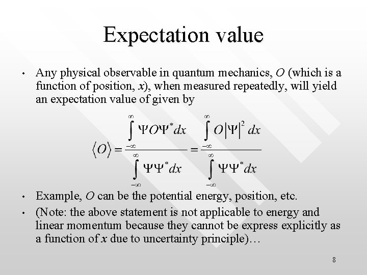 Expectation value • Any physical observable in quantum mechanics, O (which is a function