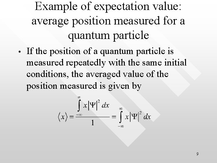 Example of expectation value: average position measured for a quantum particle • If the