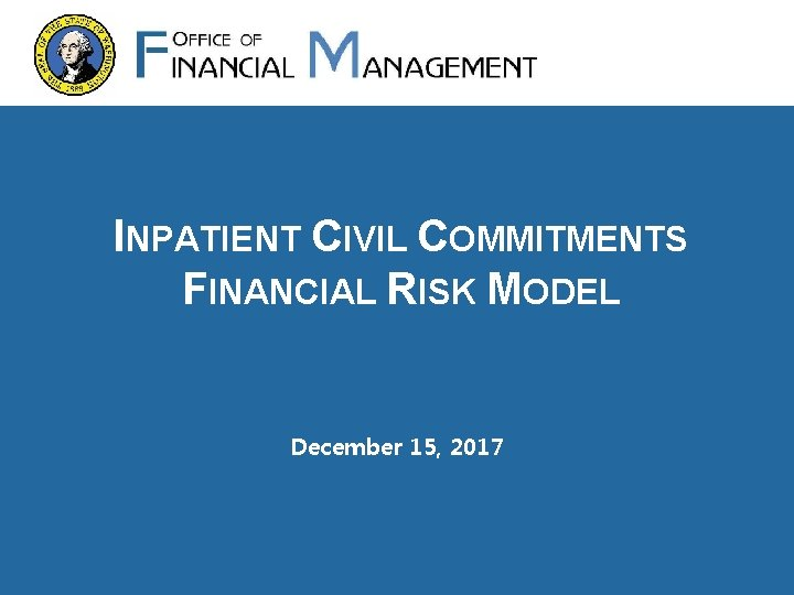 INPATIENT CIVIL COMMITMENTS FINANCIAL RISK MODEL December 15, 2017