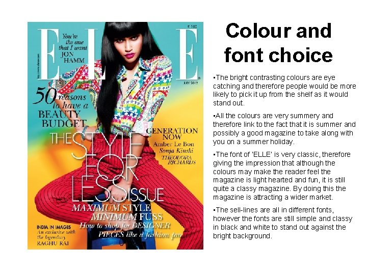Colour and font choice • The bright contrasting colours are eye catching and therefore